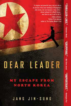 Dear Leader: Poet, Spy, Escapee--A Look Inside North Korea