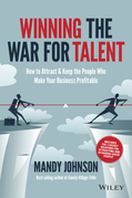Winning The War for Talent: How to Attract and Keep the People to Make the Biggest Difference to Your Bottom Line