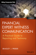Financial Expert Witness Communication: A Practical Guide to Reporting and Testimony