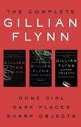 Gillian Flynn - The Complete Gillian Flynn: Gone Girl, Dark Places, Sharp Objects