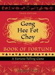 Gong Hee Fot Choy Book of Fortune Revised: A Fortune-Telling Game
