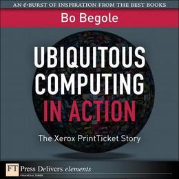 Ubiquitous Computing in Action: The Xerox PrintTicket Story
