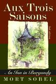 Aux Trois Saisons - An Inn in Burgundy: Second Edition