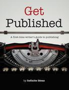 Get published: A first-time writer's guide to publishing