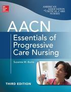 AACN Essentials of Progressive Care Nursing, Third Edition