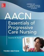 AACN Essentials of Progressive Care Nursing, Third Edition