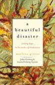 Beautiful Disaster, A: Finding Hope in the Midst of Brokenness