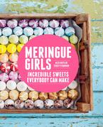 Meringue Girls: Incredible Sweets Everybody Can Make