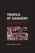 Tropics of Savagery: The Culture of Japanese Empire in Comparative Frame