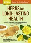 Herbs for Long-Lasting Health: How to Make and Use Herbal Remedies for Lifelong Vitality. A Storey Basics® Title