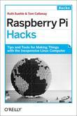 Raspberry Pi Hacks: Tips & Tools for Making Things with the Inexpensive Linux Computer