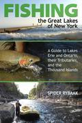 Fishing the Great Lakes of New York: A Guide to Lakes Erie and Ontario, their Tributaries, and the Thousand Islands