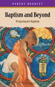 Baptism & Beyond Parent Booklet: Catholic Baptism Study