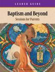 Baptism & Beyond Leader Guide: Catholic Baptism Study