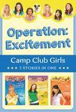 Operation: Excitement!: Camp Club Girls, 3 Stories in One