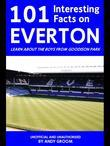 101 Interesting Facts on Everton: Learn about the Boys from Goodison Park