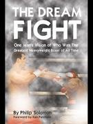 The Dream Fight: One Man's Vision of Who Was the Greatest Heavyweight Boxer of All Time