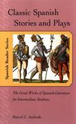 Classic Spanish Stories and Plays: The Great Works of Spanish Literature for Intermediate Students
