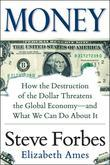 Money: How the Destruction of the Dollar Threatens the Global Economy - And What We Can Do about It: How the Destruction of t