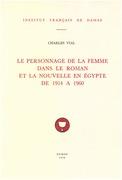 Le personnage de la femme dans le roman et la nouvelle en Égypte de 1914 à 1960