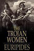 Euripides - The Trojan Women