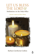 Let Us Bless the Lord, Year One: Advent Through Holy Week: Meditations for the Daily Office