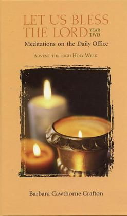 Let Us Bless the Lord, Year Two: Advent through Holy Week: Meditations on the Daily Office