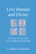 Love Human and Divine: Reflections on Love, Sexuality, and Friendship