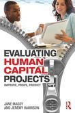 Evaluating Human Capital Projects: Imporve,prove,predict: Improve, Prove, Predict
