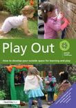 Play Out: How to develop your outside space for learning and play