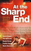 At the Sharp End: Uncovering the Work of Five Leading Dramatists: David Edgar, Tim Etchells and Forced Entertainment, David Greig, Tanika Gupta and Ma