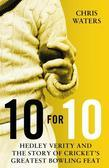 10 for 10: Hedley Verity and the Story of Cricket¿s Greatest Bowling Feat
