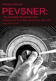 Pevsner: The Complete Broadcast Talks: Architecture and Art on Radio and Television, 1945-1977