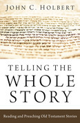 Telling the Whole Story: Reading and Preaching Old Testament Stories