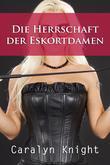 Die Herrschaft Der Eskortdamen: Ein Erotisches Bdsm Abenteuer