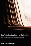 God's Unfolding Story of Salvation: The Christ-Centered Biblical Storyline