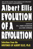 Albert Ellis: Evolution of a Revolution: Selections from the Writings of Albert Ellis, PH.D.