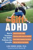 The Gift of ADHD: How to Transform Your Child's Problems Into Strengths