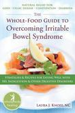 The Whole-Food Guide to Overcoming Irritable Bowel Syndrome: Strategies and Recipes for Eating Well with Ibs, Indigestion, and Other Digestive Disorde