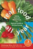 Real Food All Year: Eating Seasonal Whole Foods for Optimal Health & All-Day Energy