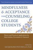 Mindfulness and Acceptance for Counseling College Students: Theory and Practical Applications for Intervention, Prevention, and Outreach