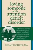 Loving Someone with Attention Deficit Disorder: A Practical Guide to Understanding Your Partner, Improving Your Communication, and Strengthening You