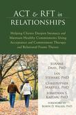 ACT and Rft in Relationships: Helping Clients Deepen Intimacy and Maintain Healthy Commitments Using Acceptance and Commitment Therapy and Relationa
