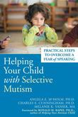 Helping Your Child with Selective Mutism: Practical Steps to Overcome a Fear of Speaking