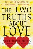 The Two Truths about Love: The Art and Wisdom of Extraordinary Relationships