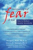 Overcoming the Fear of Fear: How to Reduce Anxiety Sensitivity