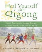 Heal Yourself with Qigong: Gentle Practices to Increase Energy, Restore Health, and Relax the Mind