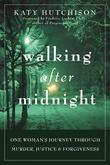 Walking After Midnight: One Woman's Journey Through Murder, Justice, and Forgiveness