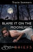 Blame It On the Moonlight
