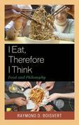 I Eat, Therefore I Think: Food and Philosophy